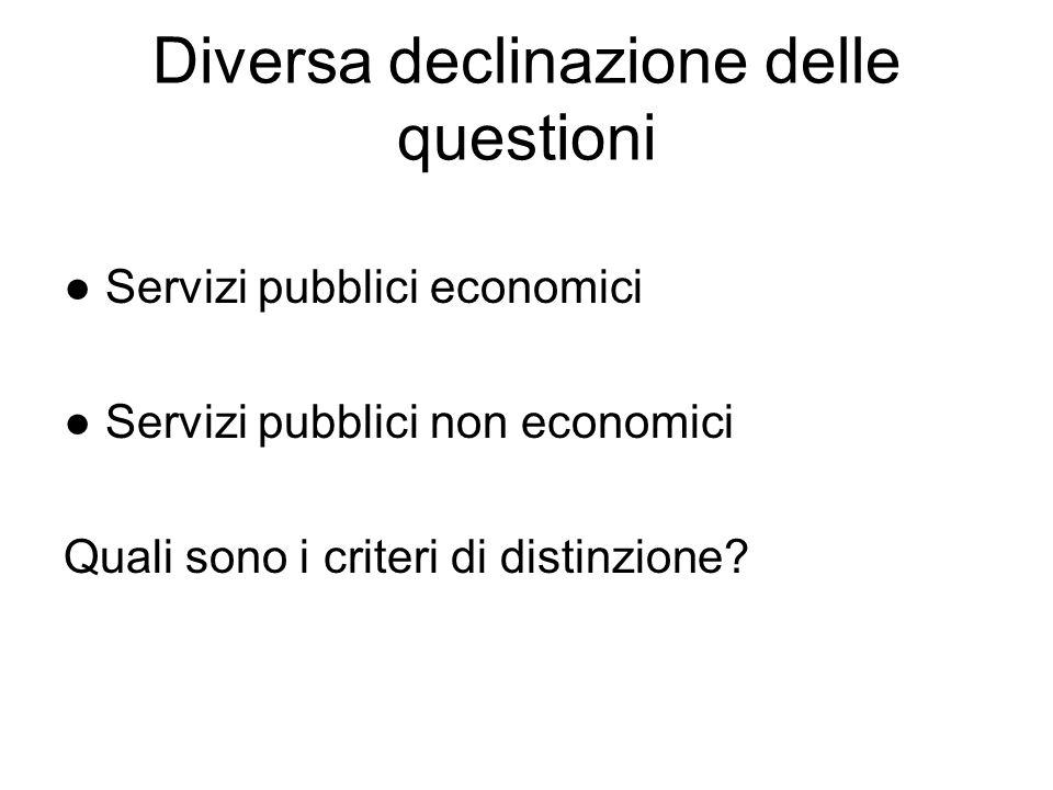 Diversa declinazione delle questioni ● Servizi pubblici economici ● Servizi pubblici non economici Quali sono i criteri di distinzione?