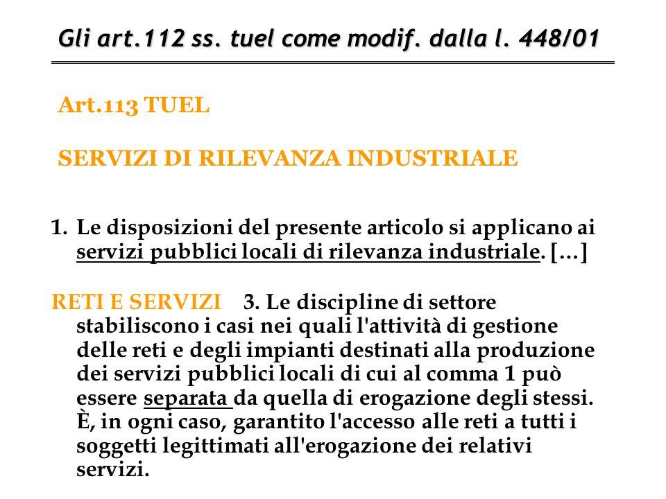 Art.113 TUEL SERVIZI DI RILEVANZA INDUSTRIALE Gli art.112 ss. tuel come modif. dalla l. 448/01 1.Le disposizioni del presente articolo si applicano ai