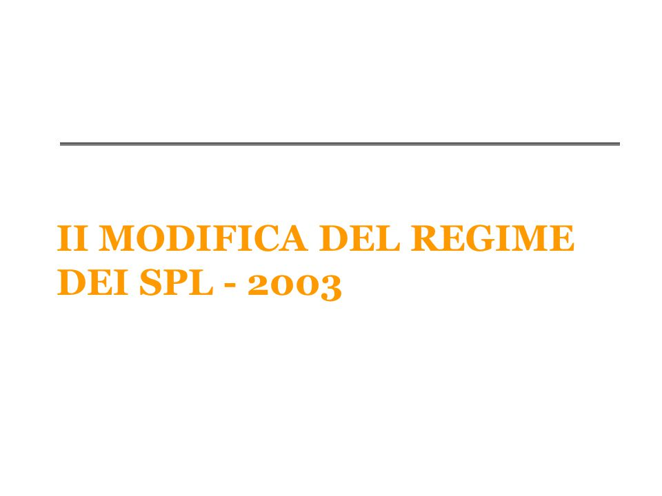 II MODIFICA DEL REGIME DEI SPL - 2003