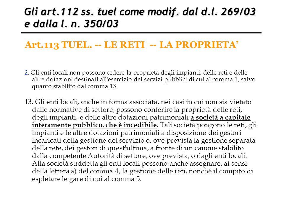Art.113 TUEL. -- LE RETI -- LA PROPRIETA' Gli art.112 ss. tuel come modif. dal d.l. 269/03 e dalla l. n. 350/03 2. Gli enti locali non possono cedere