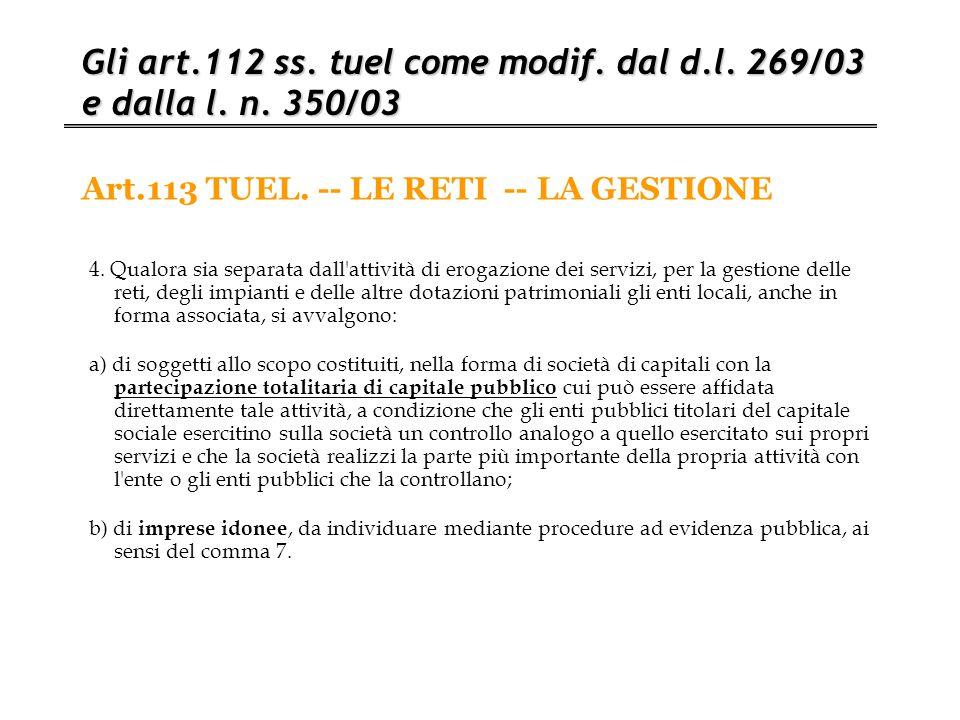 Art.113 TUEL. -- LE RETI -- LA GESTIONE Gli art.112 ss. tuel come modif. dal d.l. 269/03 e dalla l. n. 350/03 4. Qualora sia separata dall'attività di