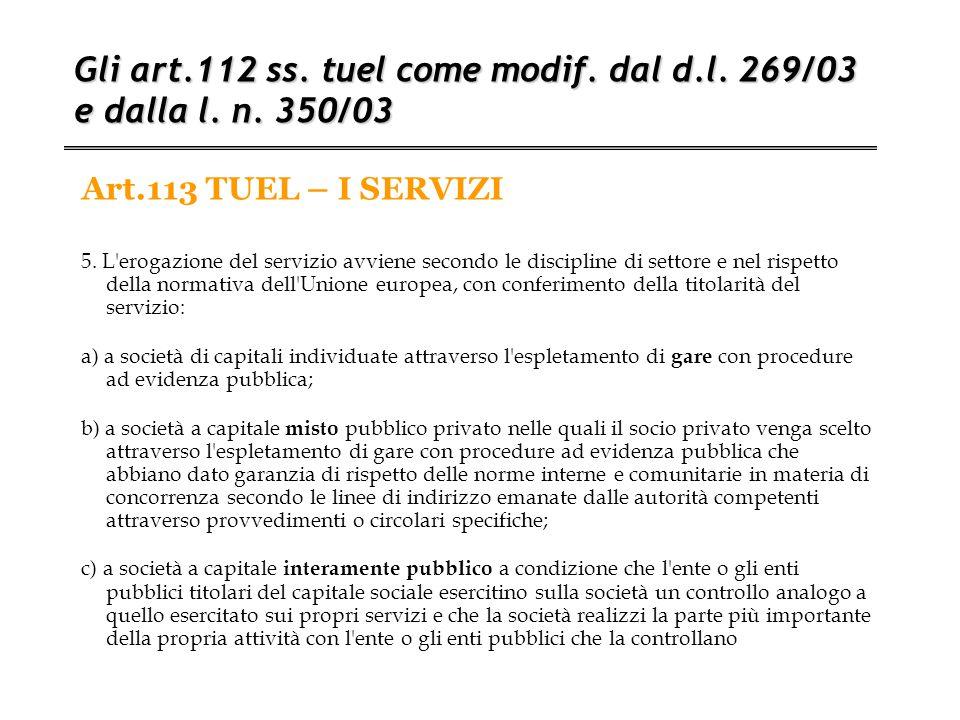 Art.113 TUEL – I SERVIZI Gli art.112 ss. tuel come modif. dal d.l. 269/03 e dalla l. n. 350/03 5. L'erogazione del servizio avviene secondo le discipl