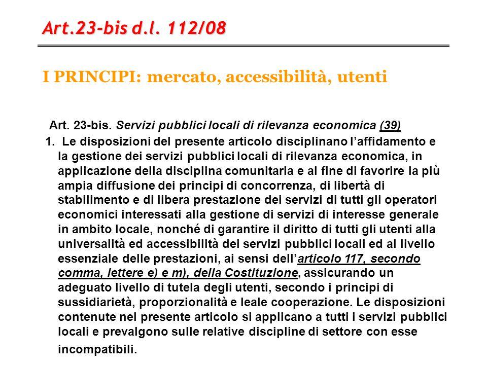 I PRINCIPI: mercato, accessibilità, utenti Art.23-bis d.l. 112/08 Art. 23-bis. Servizi pubblici locali di rilevanza economica (39)(39) 1. Le disposizi
