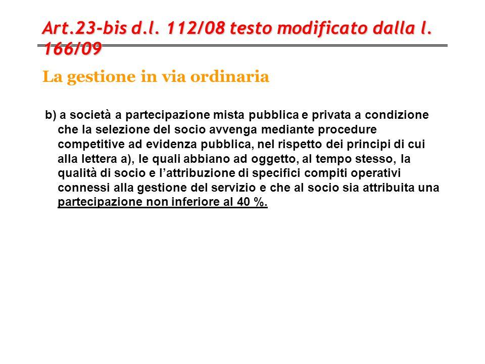 La gestione in via ordinaria Art.23-bis d.l. 112/08 testo modificato dalla l. 166/09 b) a società a partecipazione mista pubblica e privata a condizio