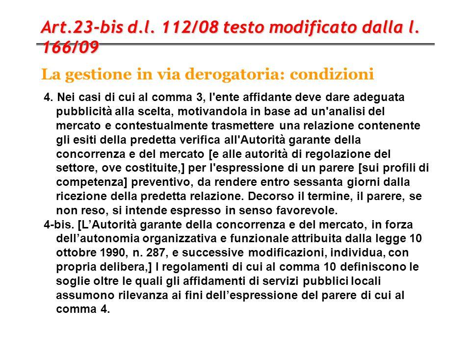 La gestione in via derogatoria: condizioni Art.23-bis d.l. 112/08 testo modificato dalla l. 166/09 4. Nei casi di cui al comma 3, l'ente affidante dev