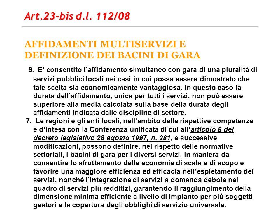 AFFIDAMENTI MULTISERVIZI E DEFINIZIONE DEI BACINI DI GARA Art.23-bis d.l. 112/08 6. E' consentito l'affidamento simultaneo con gara di una pluralità d
