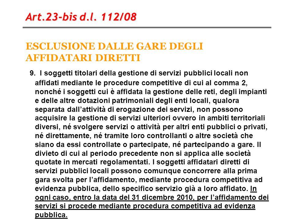 ESCLUSIONE DALLE GARE DEGLI AFFIDATARI DIRETTI Art.23-bis d.l. 112/08 9. I soggetti titolari della gestione di servizi pubblici locali non affidati me