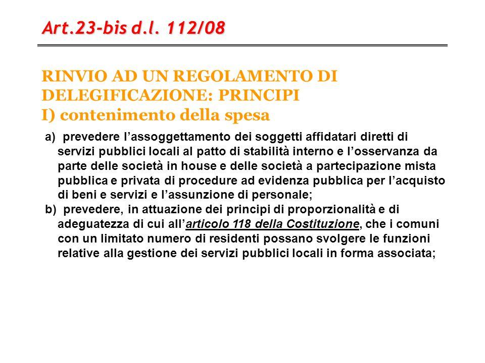 RINVIO AD UN REGOLAMENTO DI DELEGIFICAZIONE: PRINCIPI I) contenimento della spesa Art.23-bis d.l. 112/08 a) prevedere l'assoggettamento dei soggetti a