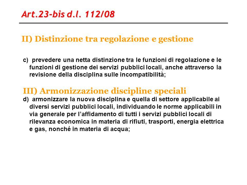 II) Distinzione tra regolazione e gestione Art.23-bis d.l. 112/08 c) prevedere una netta distinzione tra le funzioni di regolazione e le funzioni di g