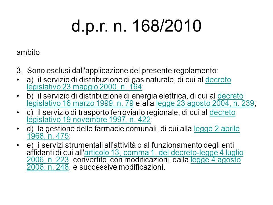 d.p.r. n. 168/2010 ambito 3. Sono esclusi dall'applicazione del presente regolamento: a) il servizio di distribuzione di gas naturale, di cui al decre