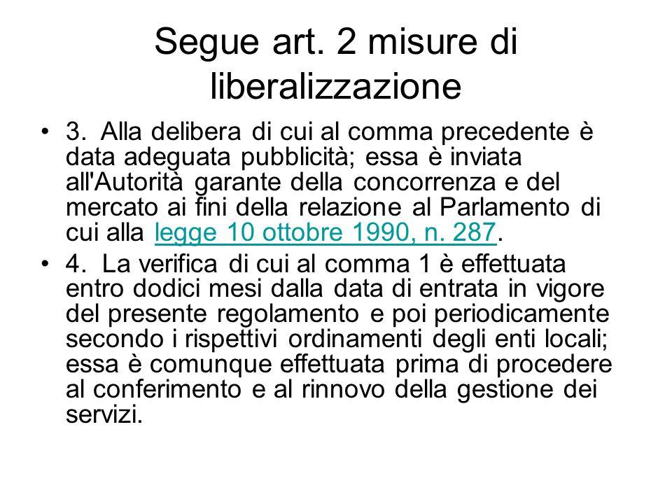 Segue art. 2 misure di liberalizzazione 3. Alla delibera di cui al comma precedente è data adeguata pubblicità; essa è inviata all'Autorità garante de