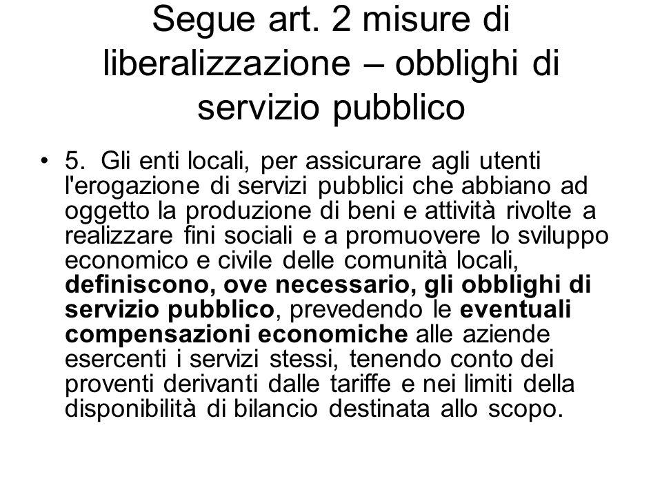 Segue art. 2 misure di liberalizzazione – obblighi di servizio pubblico 5. Gli enti locali, per assicurare agli utenti l'erogazione di servizi pubblic