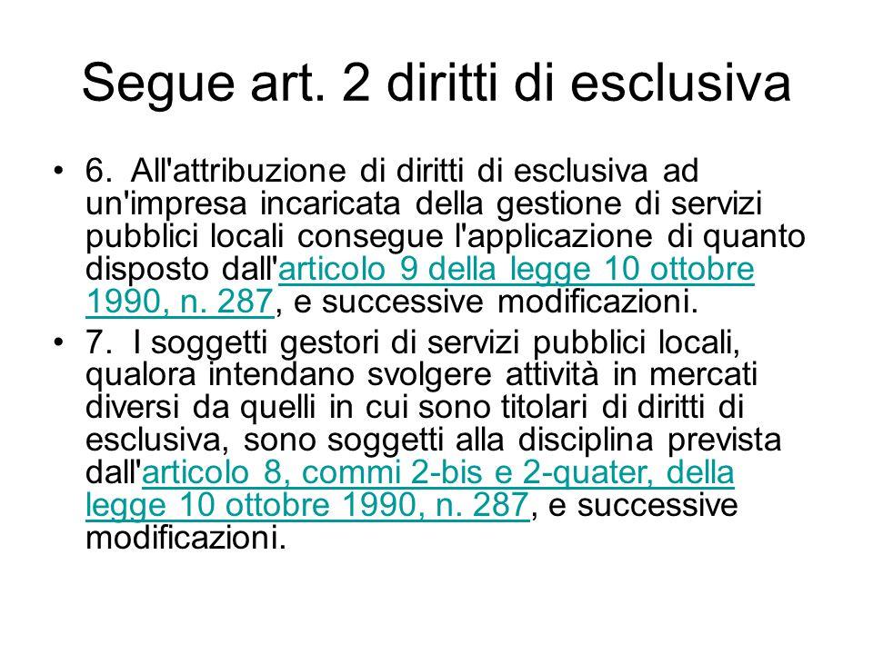 Segue art. 2 diritti di esclusiva 6. All'attribuzione di diritti di esclusiva ad un'impresa incaricata della gestione di servizi pubblici locali conse