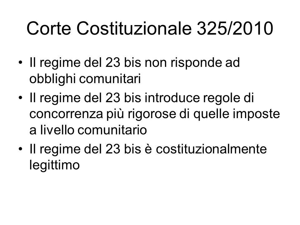 Corte Costituzionale 325/2010 Il regime del 23 bis non risponde ad obblighi comunitari Il regime del 23 bis introduce regole di concorrenza più rigoro