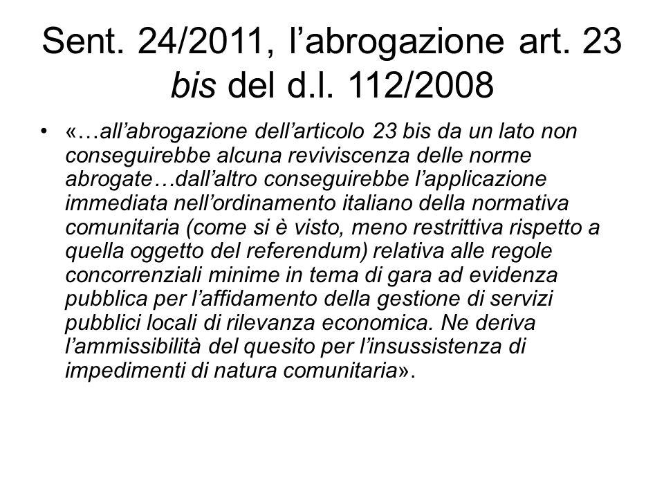 Sent. 24/2011, l'abrogazione art. 23 bis del d.l. 112/2008 «…all'abrogazione dell'articolo 23 bis da un lato non conseguirebbe alcuna reviviscenza del