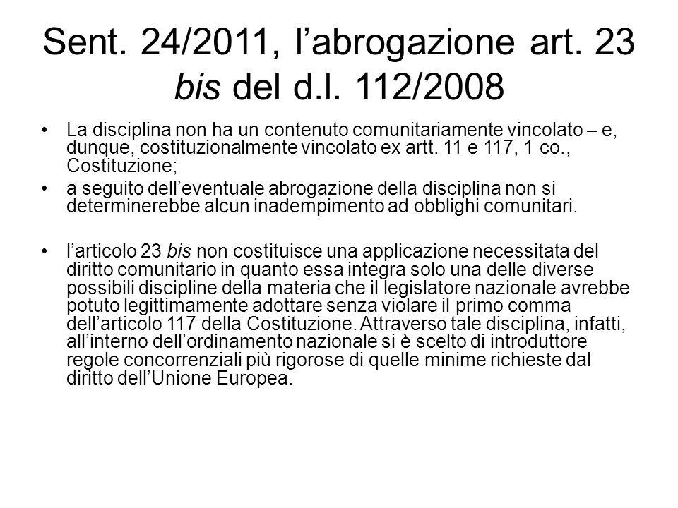 Sent. 24/2011, l'abrogazione art. 23 bis del d.l. 112/2008 La disciplina non ha un contenuto comunitariamente vincolato – e, dunque, costituzionalment