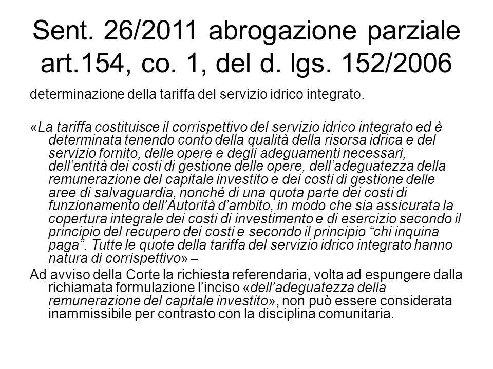 Sent. 26/2011 abrogazione parziale art.154, co. 1, del d. lgs. 152/2006 determinazione della tariffa del servizio idrico integrato. «La tariffa costit
