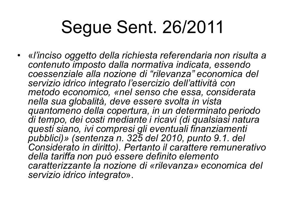 Segue Sent. 26/2011 «l'inciso oggetto della richiesta referendaria non risulta a contenuto imposto dalla normativa indicata, essendo coessenziale alla