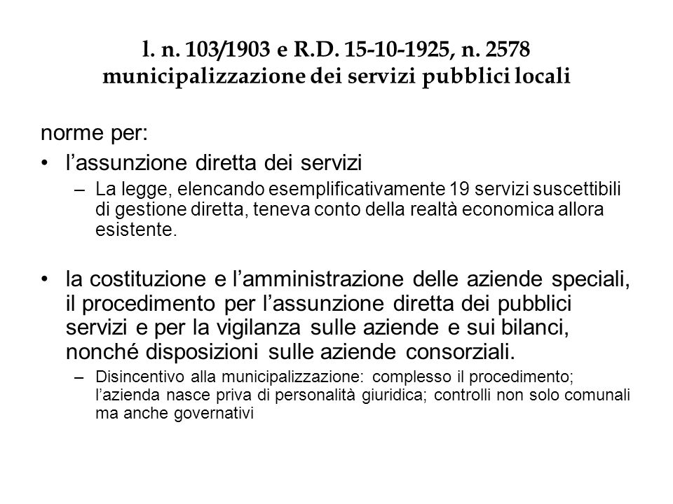 l. n. 103/1903 e R.D. 15-10-1925, n. 2578 municipalizzazione dei servizi pubblici locali norme per: l'assunzione diretta dei servizi –La legge, elenca