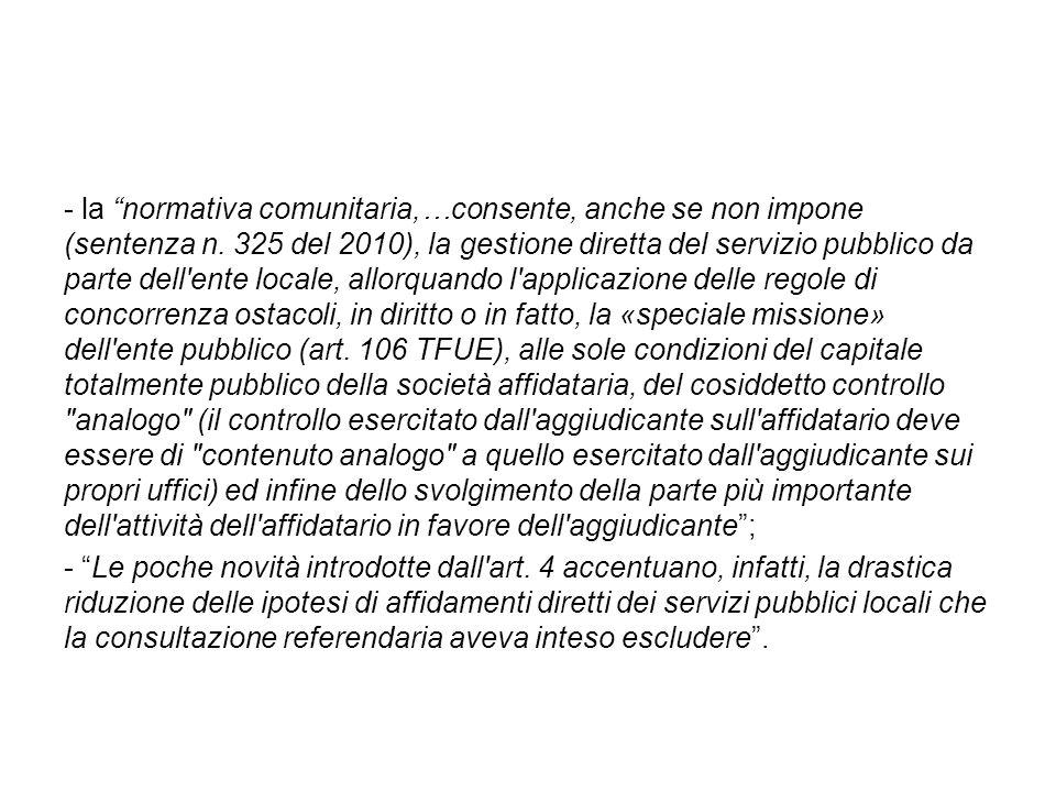 """- la """"normativa comunitaria,…consente, anche se non impone (sentenza n. 325 del 2010), la gestione diretta del servizio pubblico da parte dell'ente lo"""