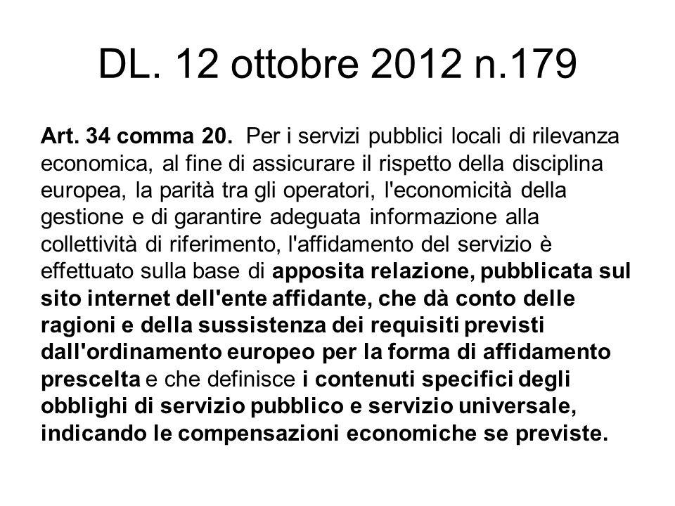 DL. 12 ottobre 2012 n.179 Art. 34 comma 20. Per i servizi pubblici locali di rilevanza economica, al fine di assicurare il rispetto della disciplina e