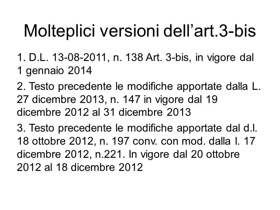 Molteplici versioni dell'art.3-bis 1. D.L. 13-08-2011, n. 138 Art. 3-bis, in vigore dal 1 gennaio 2014 2. Testo precedente le modifiche apportate dall
