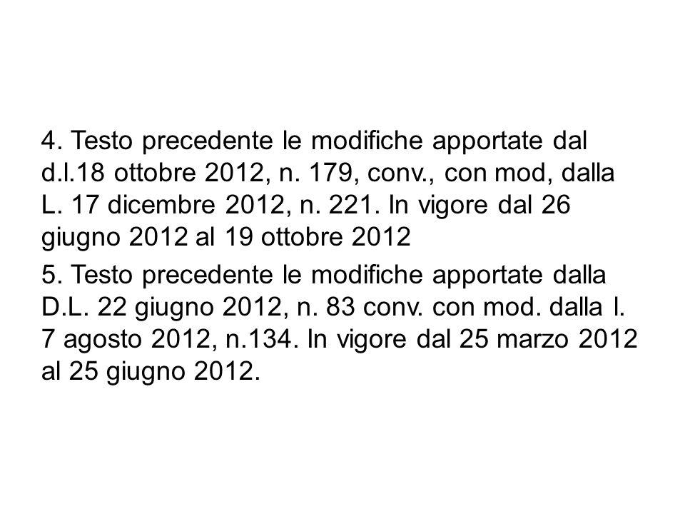 4. Testo precedente le modifiche apportate dal d.l.18 ottobre 2012, n. 179, conv., con mod, dalla L. 17 dicembre 2012, n. 221. In vigore dal 26 giugno