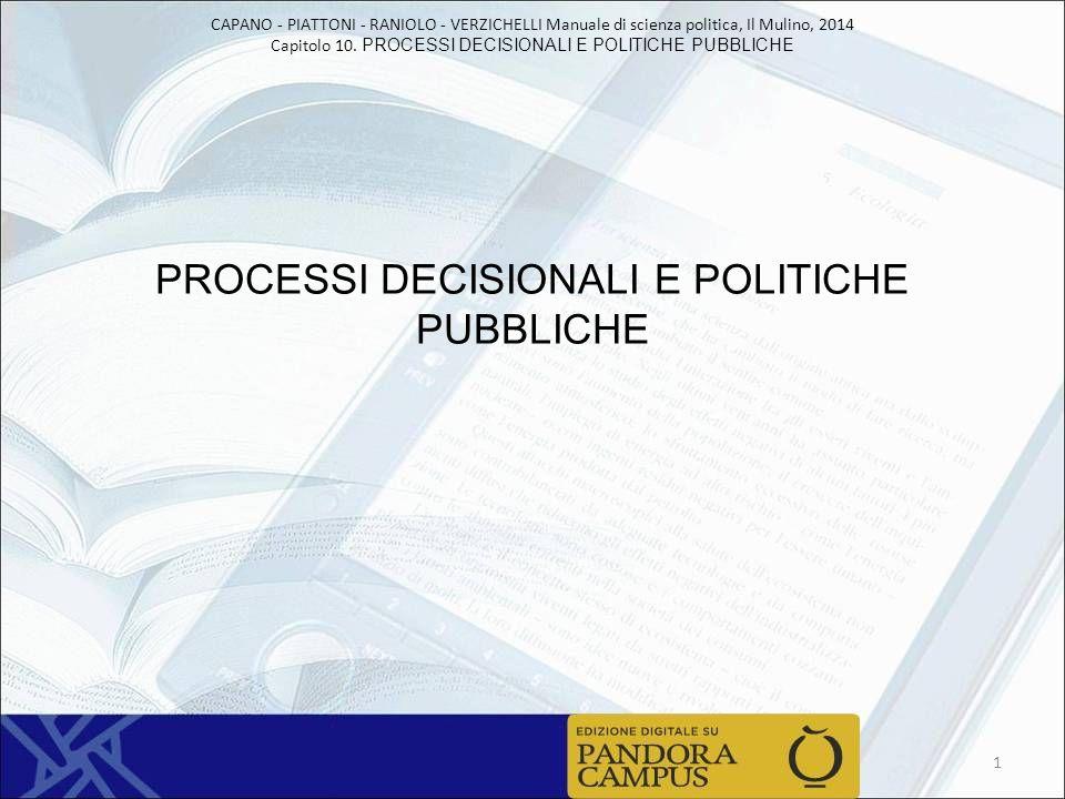 CAPANO - PIATTONI - RANIOLO - VERZICHELLI Manuale di scienza politica, Il Mulino, 2014 Capitolo 10. PROCESSI DECISIONALI E POLITICHE PUBBLICHE PROCESS
