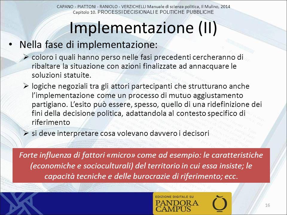 CAPANO - PIATTONI - RANIOLO - VERZICHELLI Manuale di scienza politica, Il Mulino, 2014 Capitolo 10. PROCESSI DECISIONALI E POLITICHE PUBBLICHE Impleme