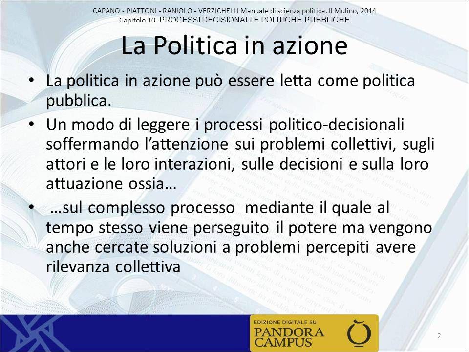 CAPANO - PIATTONI - RANIOLO - VERZICHELLI Manuale di scienza politica, Il Mulino, 2014 Capitolo 10. PROCESSI DECISIONALI E POLITICHE PUBBLICHE La Poli