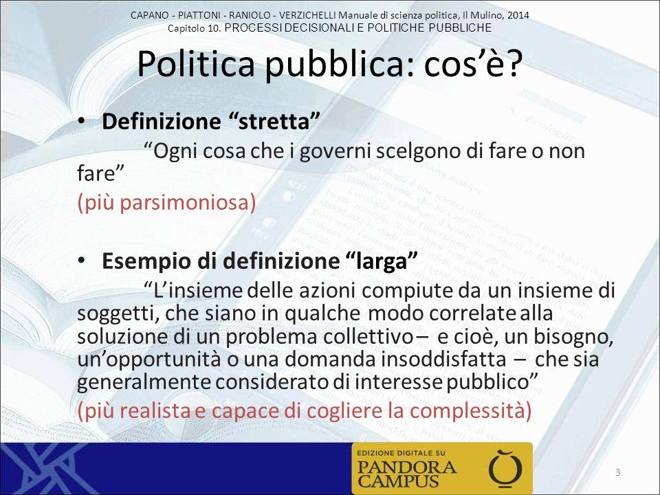 CAPANO - PIATTONI - RANIOLO - VERZICHELLI Manuale di scienza politica, Il Mulino, 2014 Capitolo 10. PROCESSI DECISIONALI E POLITICHE PUBBLICHE Politic