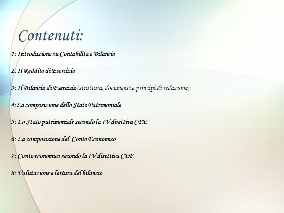 Contenuti: 1: Introduzione su Contabilità e Bilancio 2: Il Reddito di Esercizio 3: Il Bilancio di Esercizio (struttura, documenti e principi di redazi