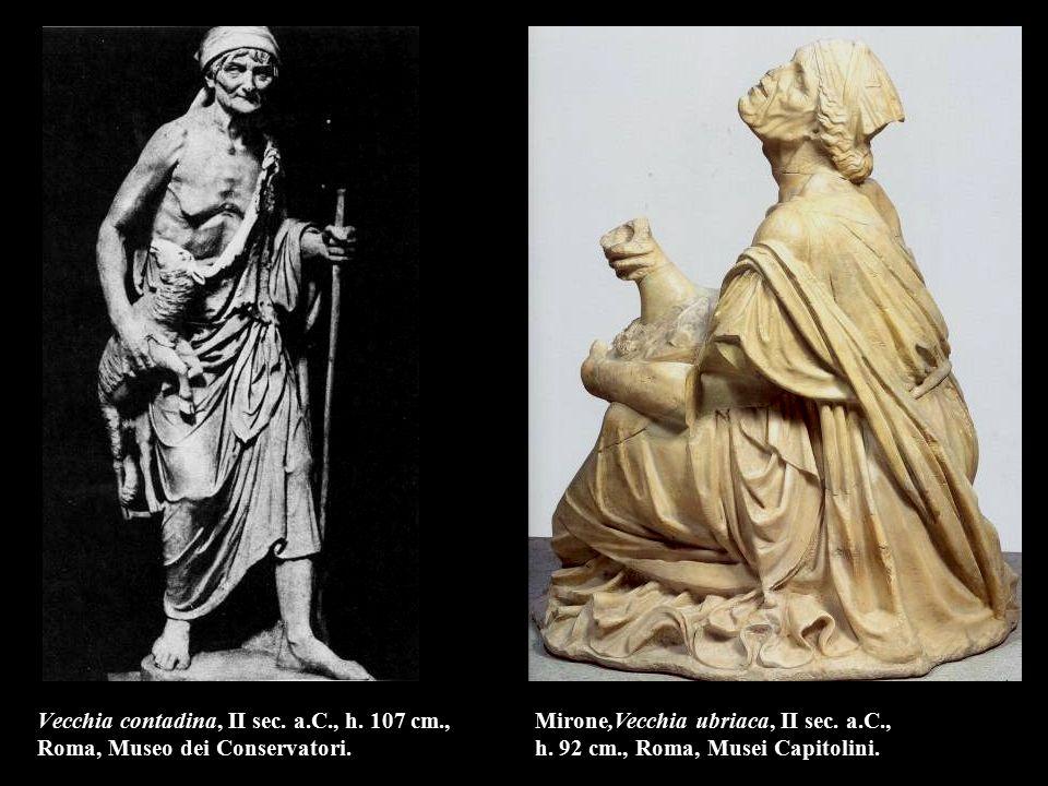 Vecchia contadina, II sec. a.C., h. 107 cm., Roma, Museo dei Conservatori. Mirone,Vecchia ubriaca, II sec. a.C., h. 92 cm., Roma, Musei Capitolini.