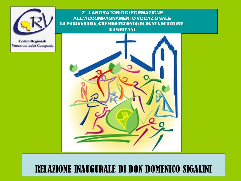 2° LABORATORIO DI FORMAZIONE ALL ACCOMPAGNAMENTO VOCAZIONALE La parrocchia, grembo fecondo di ogni vocazione, e i giovani RELAZIONE INAUGURALE DI DON DOMENICO SIGALINI