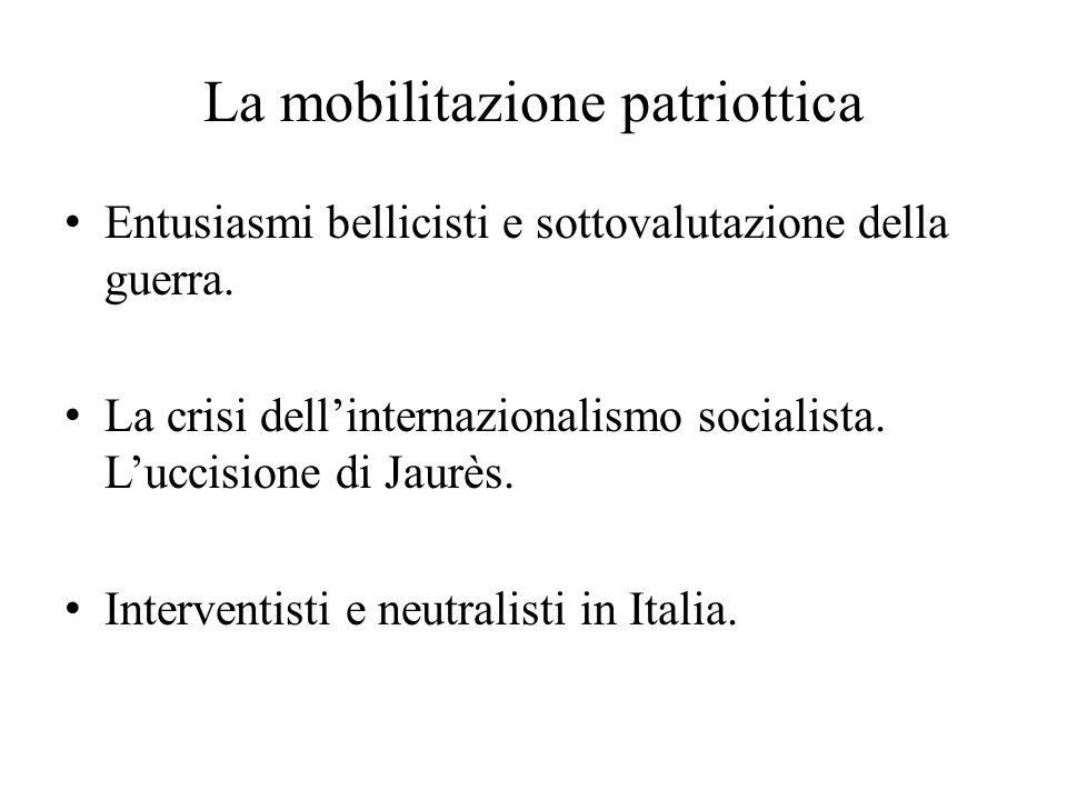 La mobilitazione patriottica Entusiasmi bellicisti e sottovalutazione della guerra. La crisi dell'internazionalismo socialista. L'uccisione di Jaurès.