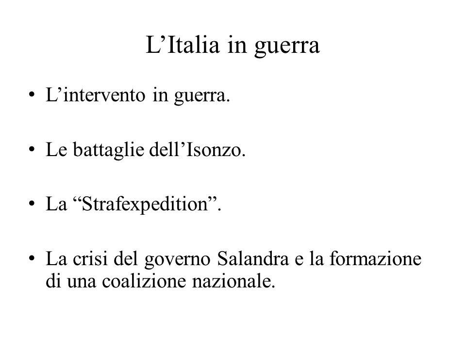 """L'Italia in guerra L'intervento in guerra. Le battaglie dell'Isonzo. La """"Strafexpedition"""". La crisi del governo Salandra e la formazione di una coaliz"""