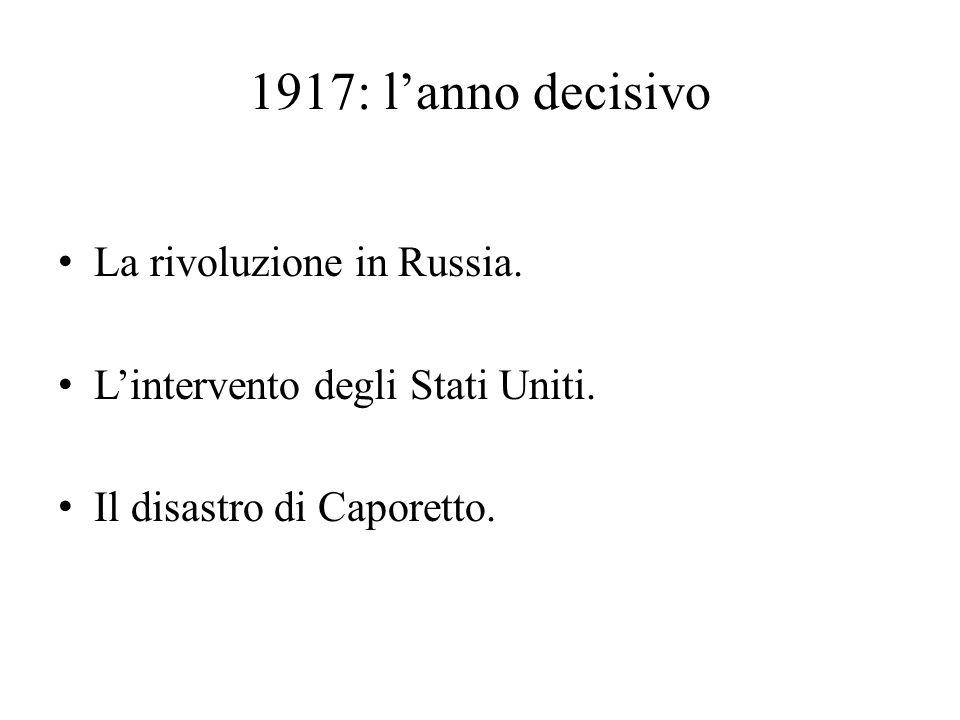 1917: l'anno decisivo La rivoluzione in Russia. L'intervento degli Stati Uniti. Il disastro di Caporetto.