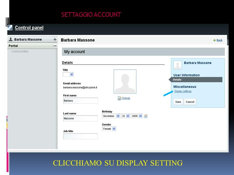 SETTAGGIO ACCOUNT IMPOSTAZIONI ACCOUNT E SETTAGGIO LOGOUT ACCESSO TWINESPACES CLICCHIAMO SU DISPLAY SETTING