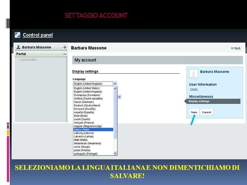 SETTAGGIO ACCOUNT SELEZIONIAMO LA LINGUA ITALIANA E NON DIMENTICHIAMO DI SALVARE!