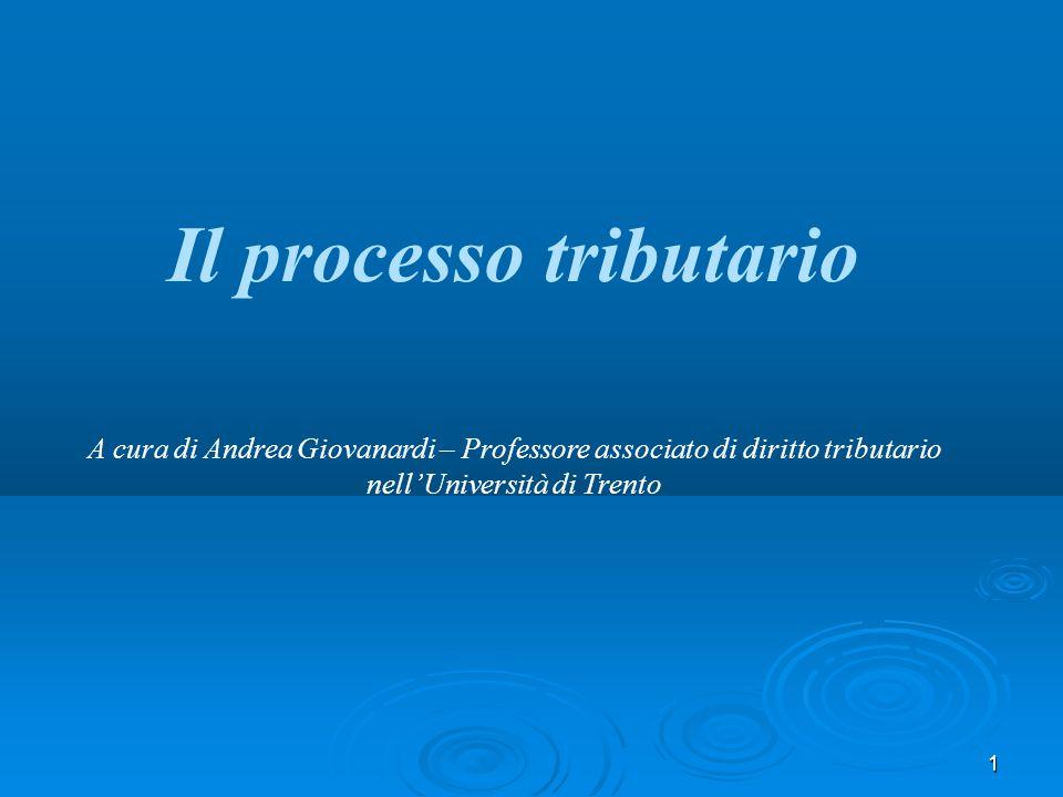 1 Il processo tributario A cura di Andrea Giovanardi – Professore associato di diritto tributario nell'Università di Trento