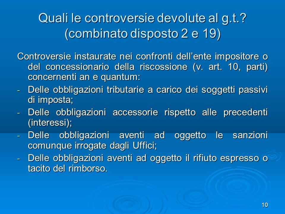 10 Quali le controversie devolute al g.t.? (combinato disposto 2 e 19) Controversie instaurate nei confronti dell'ente impositore o del concessionario