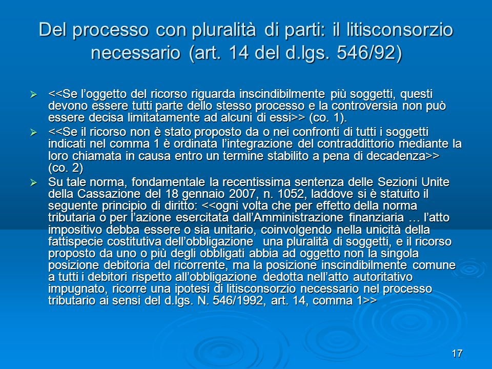 17 Del processo con pluralità di parti: il litisconsorzio necessario (art. 14 del d.lgs. 546/92)  > (co. 1).  > (co. 2)  Su tale norma, fondamental