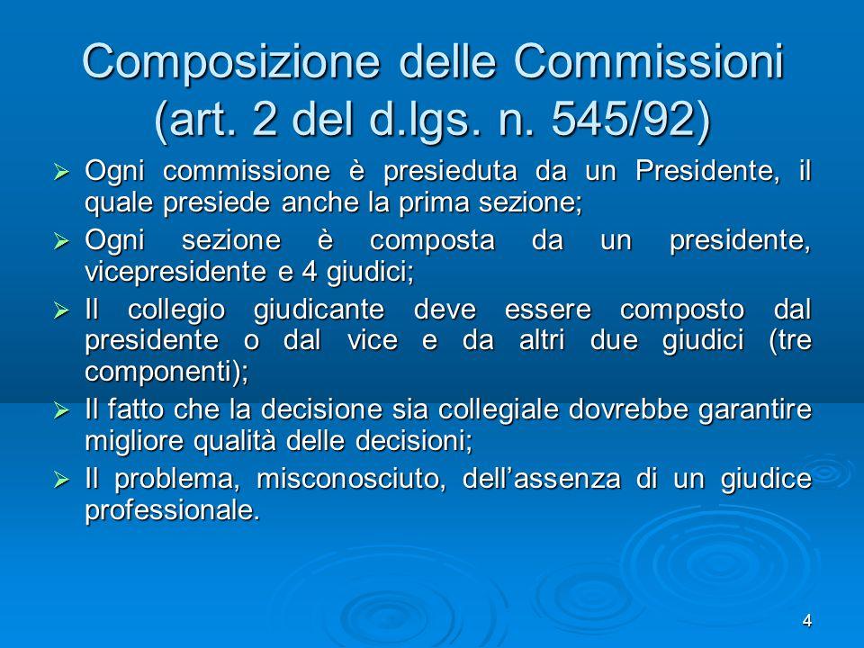 4 Composizione delle Commissioni (art. 2 del d.lgs. n. 545/92)  Ogni commissione è presieduta da un Presidente, il quale presiede anche la prima sezi