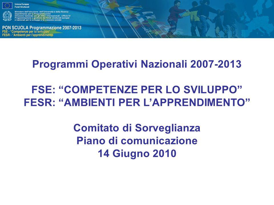 Programmi Operativi Nazionali 2007-2013 FSE: COMPETENZE PER LO SVILUPPO FESR: AMBIENTI PER L'APPRENDIMENTO Comitato di Sorveglianza Piano di comunicazione 14 Giugno 2010