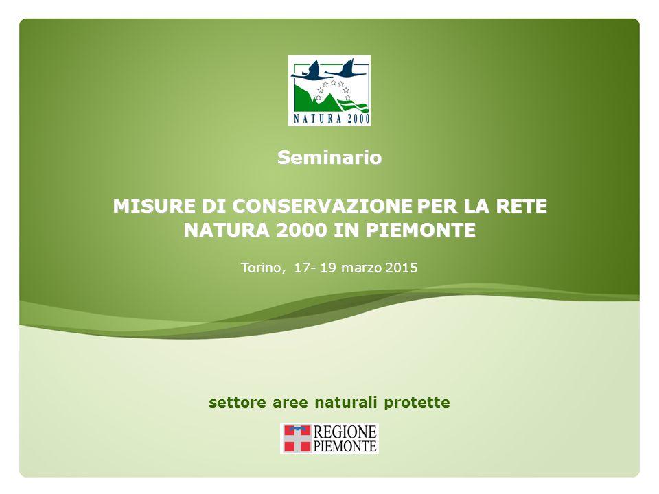 settore aree naturali protette Seminario MISURE DI CONSERVAZIONE PER LA RETE NATURA 2000 IN PIEMONTE Torino, 17- 19 marzo 2015