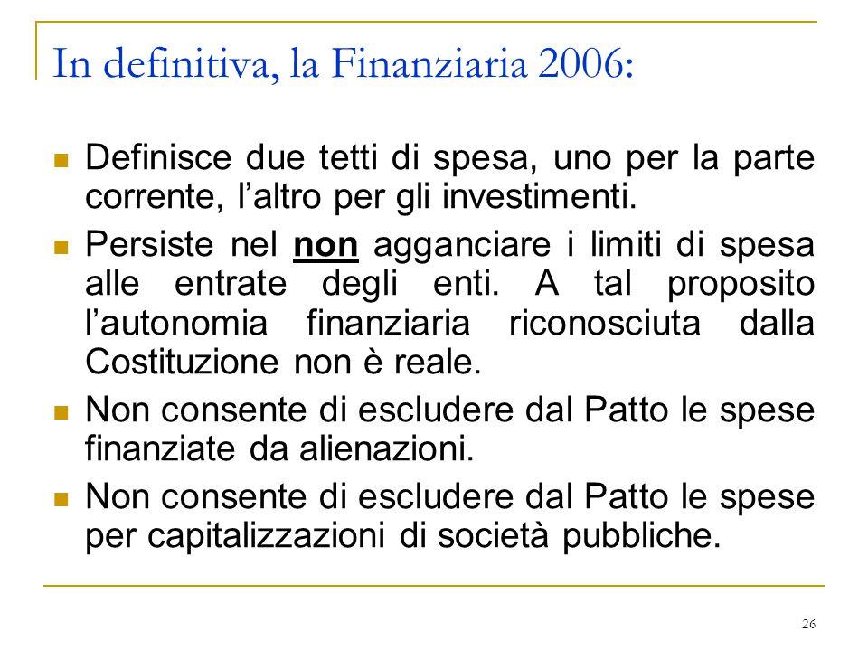 26 In definitiva, la Finanziaria 2006: Definisce due tetti di spesa, uno per la parte corrente, l'altro per gli investimenti.