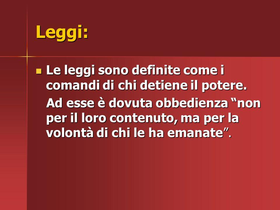 Leggi: Le leggi sono definite come i comandi di chi detiene il potere. Le leggi sono definite come i comandi di chi detiene il potere. Ad esse è dovut