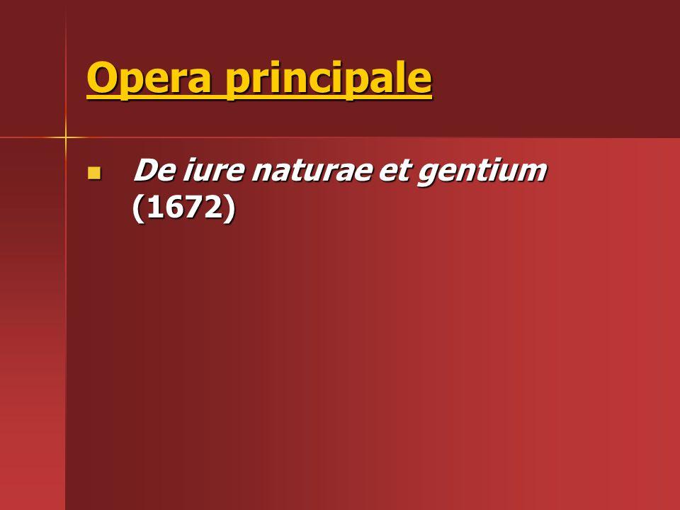 Opera principale De iure naturae et gentium (1672) De iure naturae et gentium (1672)