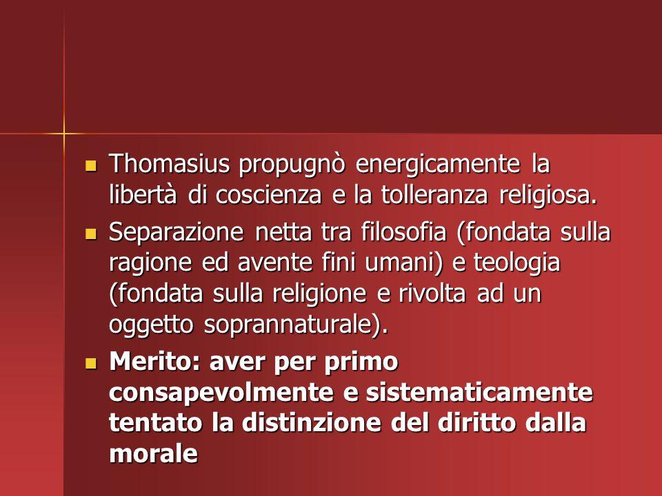 Thomasius propugnò energicamente la libertà di coscienza e la tolleranza religiosa. Thomasius propugnò energicamente la libertà di coscienza e la toll