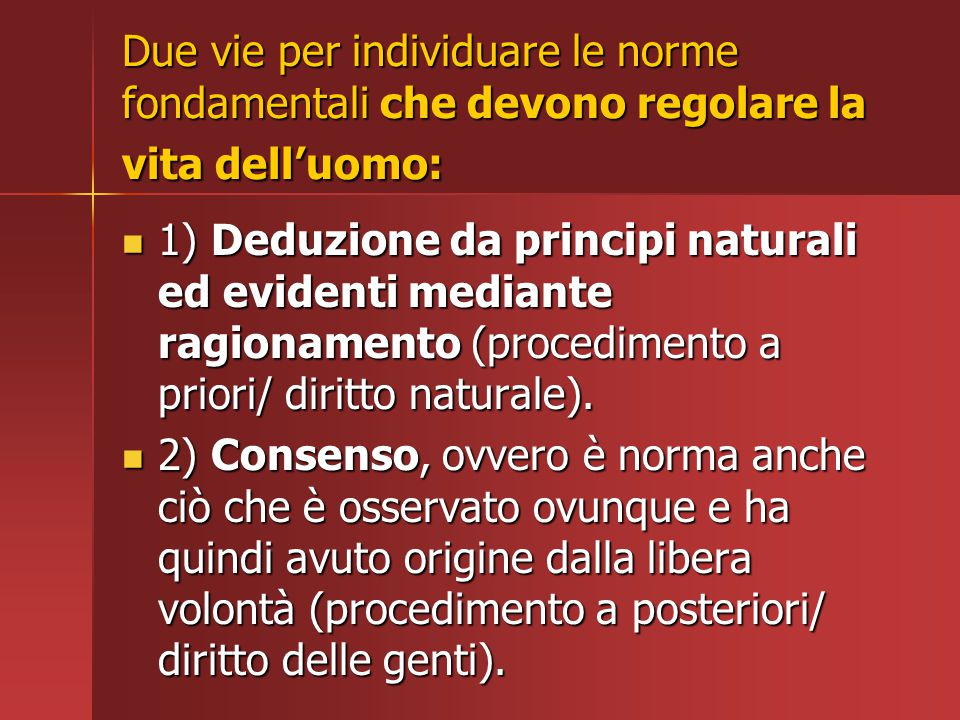 Due vie per individuare le norme fondamentali che devono regolare la vita dell'uomo: 1) Deduzione da principi naturali ed evidenti mediante ragionamen